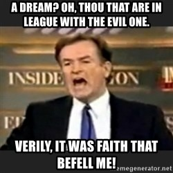 bill o' reilly fuck it - A Dream? Oh, thou that are in league with the evil one. Verily, it was Faith that befell me!