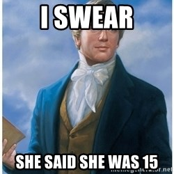 Joseph Smith - I swear she said she was 15
