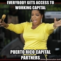 Overly-Excited Oprah!!!  - Everybody Gets Access To Working Capital Puerto Rico Capital Partners
