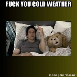 ted fuck you thunder - fuck you cold weather