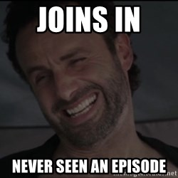 RICK THE WALKING DEAD - joins in  never seen an episode