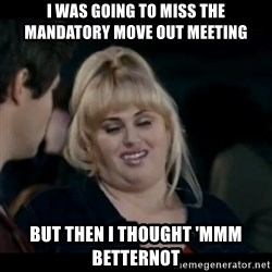 Better Not - I was going to miss the mandatory move out meeting but then i thought 'mmm betternot