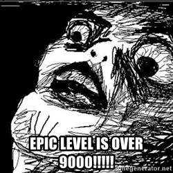Extreme Rage Face -  EPIC LEVEL IS OVER 9000!!!!!