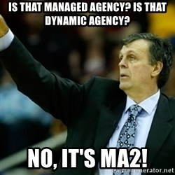 Kevin McFail Meme - Is that Managed Agency? Is that Dynamic Agency? No, it's MA2!