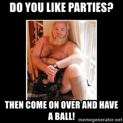 Sexy Scotsman - Do you like parties? Then come on over and have a ball!