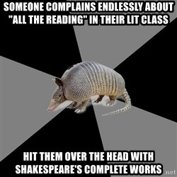 """English Major Armadillo - SOMEONE COMPLAINS ENDLESSLY ABOUT """"ALL THE READING"""" IN THEIR LIT CLASS HIT THEM OVER THE HEAD WITH SHAKESPEARE'S COMPLETE WORKS"""