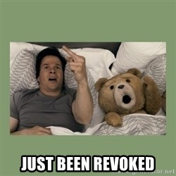 Ted Movie -  just been revoked