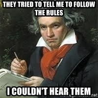 beethoven - They tried to tell me to follow the rules I couldn't hear them