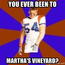 Thad Castle - You ever been to Martha's Vineyard?
