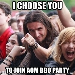 Ridiculously Photogenic Metalhead Guy - I CHOOSE YOU TO JOIN AOM BBQ PARTY