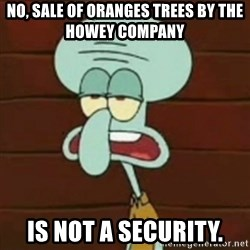 no patrick mayonnaise is not an instrument - no, sale of oranges trees by the Howey Company  Is not a security.