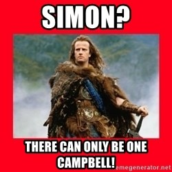 Highlander - SIMON? THERE CAN ONLY BE ONE CAMPBELL!