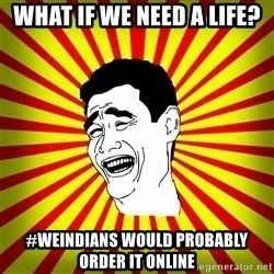 Yao Ming trollface - What if we need a life? #WeIndians would probably order it online