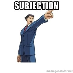 OBJECTION - SUBJECTION