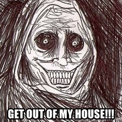 Never alone ghost -  GET OUT OF MY HOUSE!!!