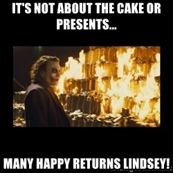 Joker's Message - it's not about the cake or presents... many happy returns lindsey!