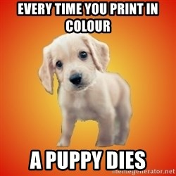 Perrito Chorizo - Every time you print in colour a puppy dies
