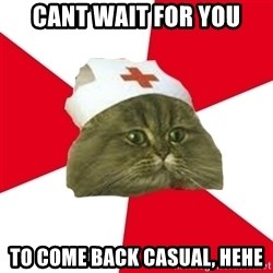 Nursing Student Cat - cant wait for you to come back casual, hehe