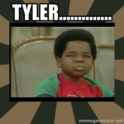 What you talkin' bout Willis  - Tyler..............