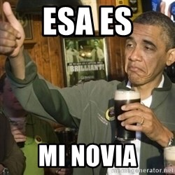 THUMBS UP OBAMA - Esa es mi novia