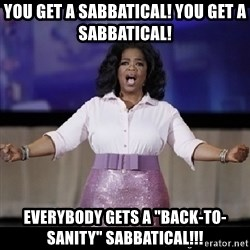 "free giveaway oprah - YOU GET A SABBATICAL! YOU GET A SABBATICAL!  EVERYBODY GETS A ""BACK-TO-SANITY"" SABBATICAL!!!"