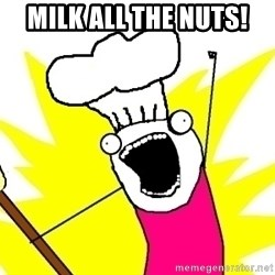 BAKE ALL OF THE THINGS! - Milk All the Nuts!