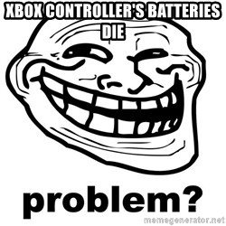 Problem Trollface - Xbox controller's batteries die
