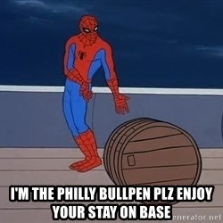 Spiderman and barrel -  I'M THE PHILLY BULLPEN PLZ ENJOY YOUR STAY ON BASE