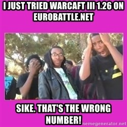 SIKE that's the wrong number  - i just tried warcaft III 1.26 on eurobattle.net SIKE. THAT'S THE WRONG NUMBER!