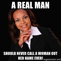 Irrational Black Woman - A Real Man  should never call a woman out her name EVER!