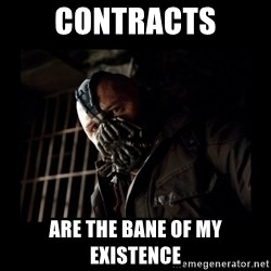 Bane Meme - Contracts are the bane of my existence