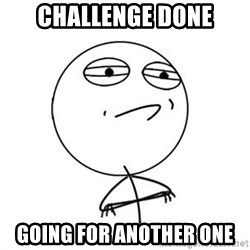 Challenge Accepted HD 1 - challenge done going for another one