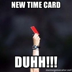 red card asshole - New Time Card Duhh!!!