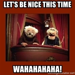 Muppet Critics - Let's be nice this time Wahahahaha!