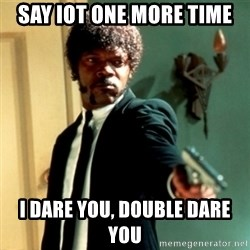 Jules Say What Again - Say IOT one more time I dare you, double dare you