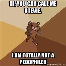 Pedo Bear From Beyond - Hi, You can call me Stevie. I am totally not a Pedophile!!