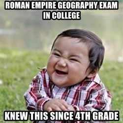 evil plan kid - Roman empire geography exam in college Knew this since 4th grade