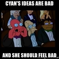 X is bad and you should feel bad - Cyan's ideas are bad And she should feel bad