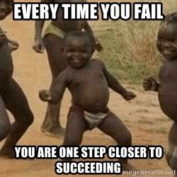 Success African Kid - every time you fail  you are one step closer to succeeding