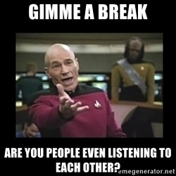 Patrick Stewart 101 - Gimme a break Are you people even listening to each other?