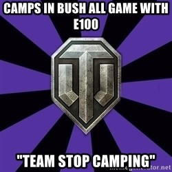 "World of Tanks - Camps in Bush all game with E100 ""Team stop camping"""