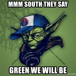 Street Yoda - MMM SOUTH THEY SAY GREEN WE WILL BE