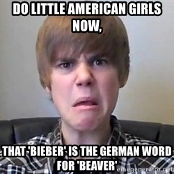 Justin Bieber 213 - Do little american girls now, that 'Bieber' is the german word for 'beaver'
