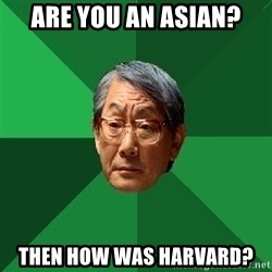 High Expectations Asian Father - Are you an asian? then how was harvard?
