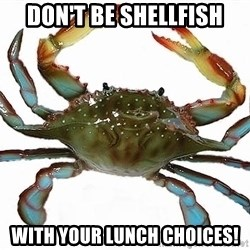 Boss Crab - Don't be shellfish with your lunch choices!
