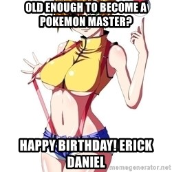 pokemon GIRL - old enough to become a pokemon master? happy birthday! Erick Daniel
