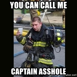 Furious Firefighter - You can call me captain asshole