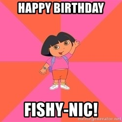 Noob Explorer Dora - Happy Birthday Fishy-Nic!