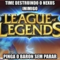 League of legends - time destruindo o nexus inimigo pinga o baron sem parar