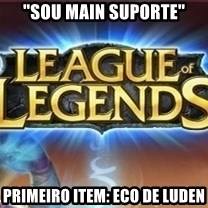 "League of legends - ""sou main suporte"" primeiro item: Eco de luden"